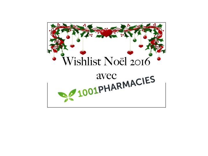 Ma wishlist Noël 2016 sur le site 1001pharmacies <3