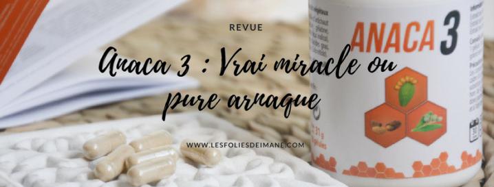ANACA3 un vrai miracle ou une purearnaque?