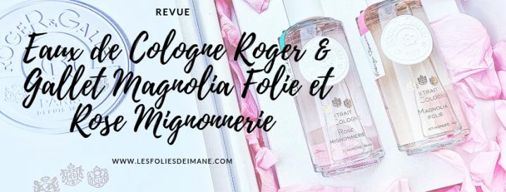 Revue : Les deux nouvelles Eaux de Cologne Roger & Gallet Magnolia Folie et RoseMignonnerie