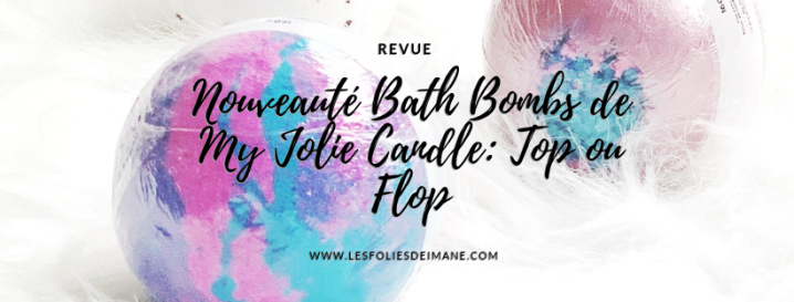 Nouveauté Bath Bombs de My Jolie Candle: Top ouFlop
